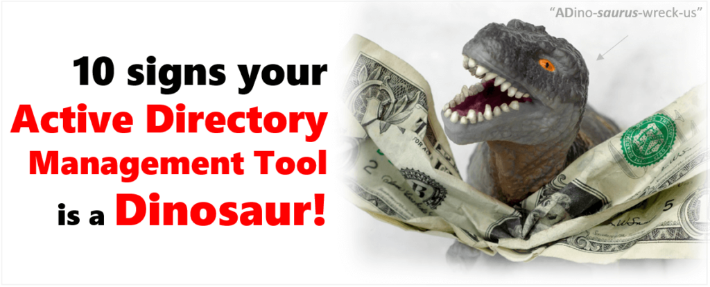 10 signs an Active Directory Management Tool is a Dinosaur