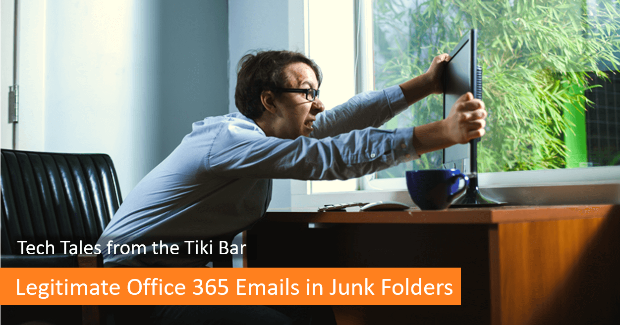 Legitimate Office 365 Emails in Junk Folders: Tech Tales from the Tiki Bar