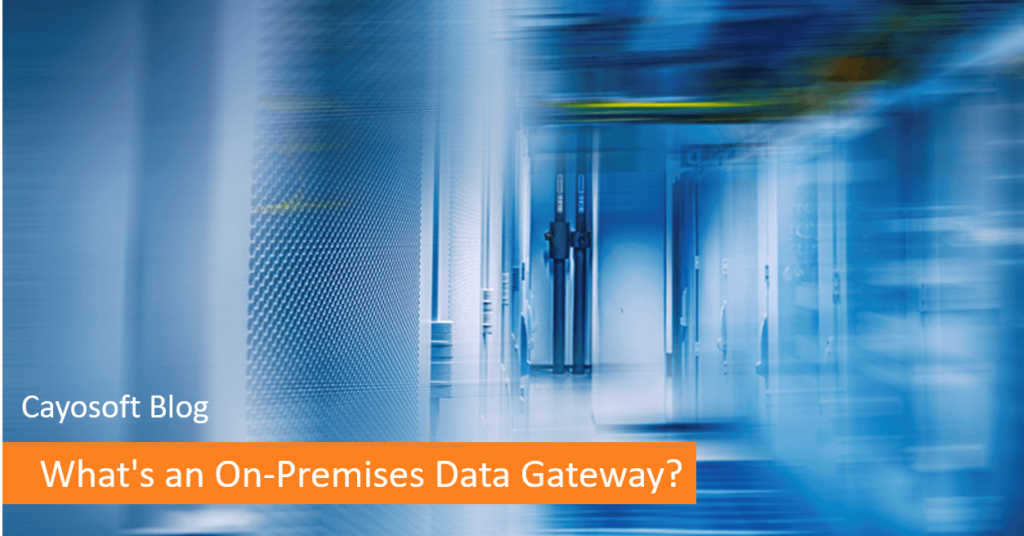 What's an On-Premise Data Gateway? - Hybrid Tech Tips