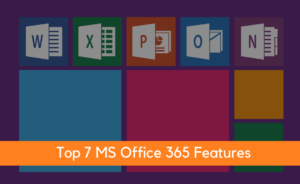 Top 7 MS Office 365 Features